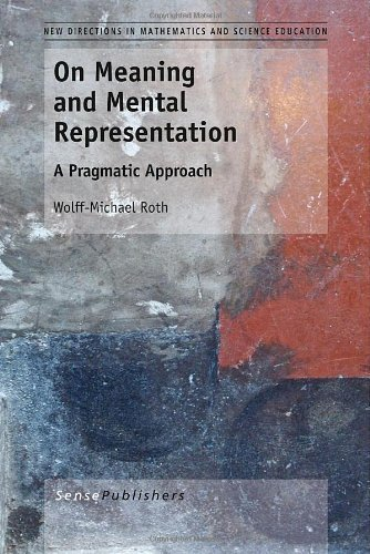 On Meaning and Mental Representation: A Pragmatic Approach by Wolff-Michael Roth (2013-04-19)