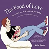The Food of Love: The Easier Way to Breastfeed Your Baby