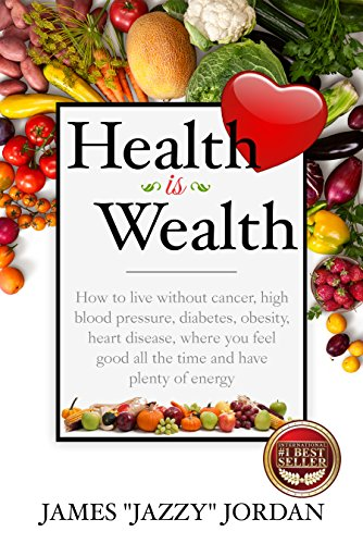 health-is-wealth-how-to-live-without-cancer-high-blood-pressure-diabetes-obesity-and-heart-disease-w