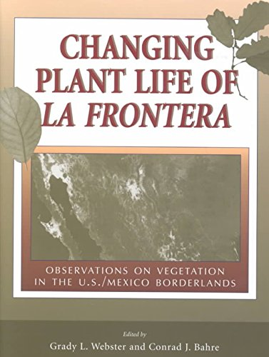 [(Changing Plant Life of La Frontera : Observations on Vegetation in the United States/Mexico Borderlands)] [Edited by Grady L. Webster ] published on (April, 2001)