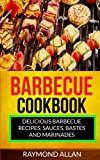 Barbecue Cookbook: Delicious Barbecue Recipes, Sauces, Bastes And Marinades