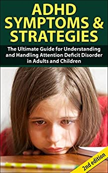 ADHD Symptom and Strategies 2nd Edition: The Ultimate Guide for Understanding and Handling Attention Deficit Disorder in Adults and Children (ADHD, ADD, ... ADHD Symptoms, Learning Disabilities) by [Powell, Jeffrey]