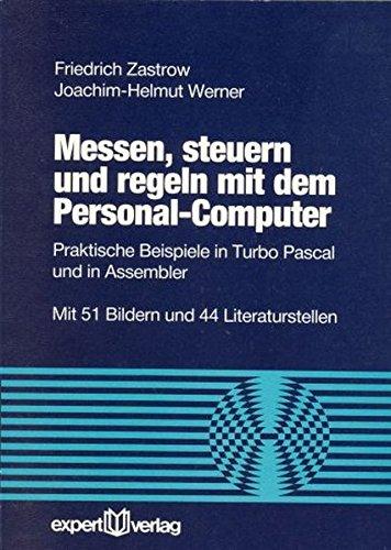 Messen, steuern und regeln mit dem Personal Computer: Praktische Beispiele in Turbo Pascal und in Assembler (Reihe Technik)