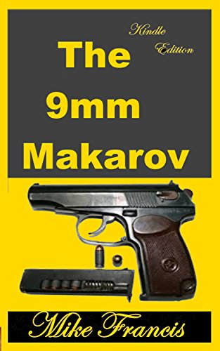 The 9mm Makarov: The Low Price/High Quality PPK Alternative (English Edition) -