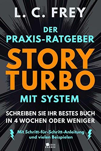 Story Turbo: Der Praxis-Ratgeber mit System: Schreiben Sie Ihr bestes Buch in 4 Wochen oder weniger! Mit Schritt-für-Schritt-Anleitung und vielen Beispielen -