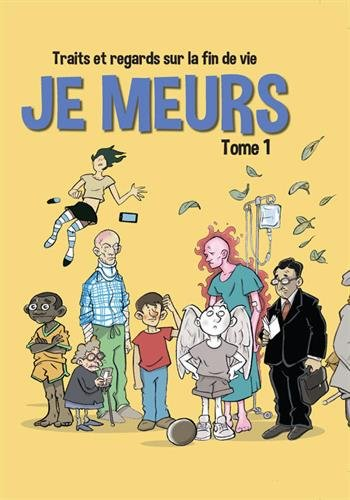 Traits et regards sur la fin de vie, Tome 1 : Je meurs