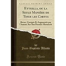 Etteilla, Ou La Seule Manière de Tirer Les Cartes  Revue, Corrigée Et  Augmentée 4970d10e2822