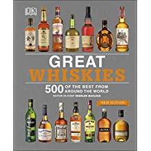 Great Whiskies: 500 of the Best from Around the World