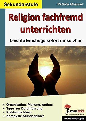 Religion fachfremd unterrichten / Sekundarstufe: Leichte Einstiege sofort umsetzbar