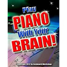 Play Piano With Your Brain! (Success With Music! Book 2)