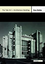 The Yale Art + Architecture Building: The Building Block Series by Ezra Stoller (1999-07-01)
