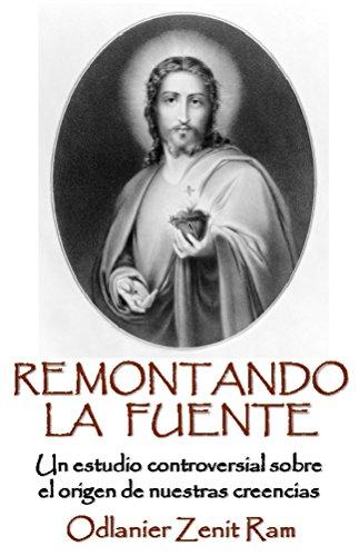 Remontando La Fuente: Un controversial estudio sobre el origen de nuestras creencias por Odlanier Ram