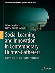 Social Learning and Innovation in Contemporary Hunter-Gatherers: Evolutionary and Ethnographic Perspectives (Replacement of Neanderthals by Modern Humans Series)