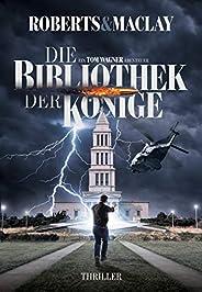 Die Bibliothek der Könige (Ein Tom Wagner Abenteuer 2)