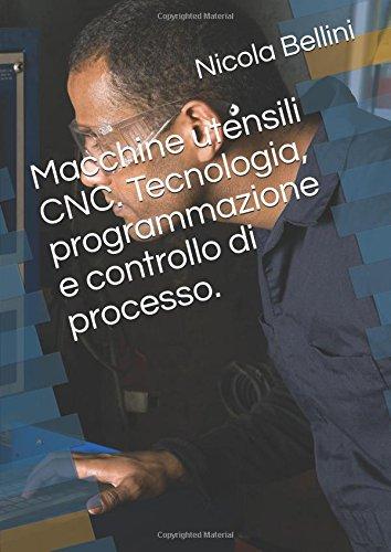 Macchine utensili CNC. Tecnologia, programmazione e controllo di processo.