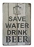 Save Water Drink Bier Blechschild Metall Neuheit Retro Vintage Blechschild Wandschild 20x 30cm Deko Schild–Ideal für Pub Bar Office Home Schlafzimmer Esszimmer Küche–Cool Classic Shabby Chic Geschenk