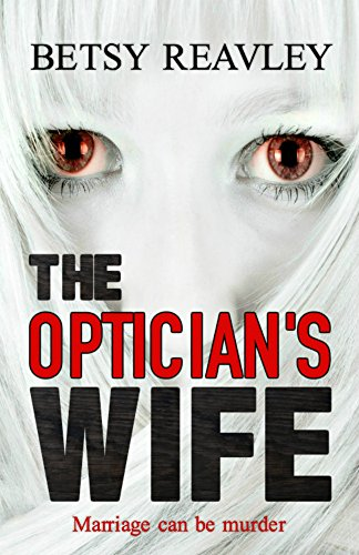 The Optician's Wife: a compelling new psychological thriller by [Reavley, Betsy]