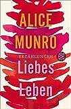 Liebes Leben: 14 Erzählungen von Alice Munro
