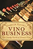 Vino Business: The Cloudy World of French Wine by Isabelle Saporta (2016-03-03)