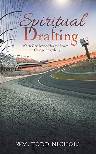 Spiritual Drafting: When One Person Has The Power To Change Everything por Wm. Todd Nichols