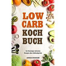 Low Carb Kochbuch für Einsteiger inklusive Rezepte ohne Kohlenhydrate