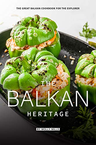 The Balkan Heritage: The Great Balkan Cookbook for the Explorer (English Edition)