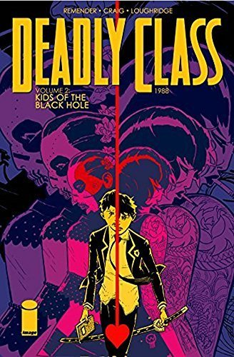 Deadly Class Volume 2: Kids of the Black Hole by Remender, Rick (2015) Paperback