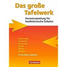 Das große Tafelwerk für kaufmännische Schulen: Mathematik, Informatik, Wirtschaft, Physik, Chemie, Biologie - Neubearbeitung 2016: Schülerbuch