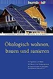 """Ökologisch wohnen, bauen und sanieren. Für Eigentümer und Mieter. Mit Übersicht der Förderprogramme. In Zusammenarbeit mit """"Deutsches Energieberater-Netzwerk e.V."""""""