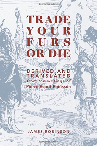 trade-your-furs-or-die-derived-and-translated-from-the-writings-of-pierre-esprit-radisson