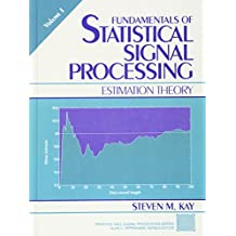 Fundamentals of Statistical Processing, Volume I: Estimation Theory (Prentice Hall Signal Processing Series)
