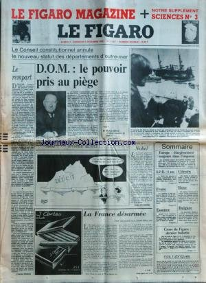 FIGARO (LE) [No 11897] du 04/12/1982 - le conseil constitutionnel annule le nouveau statut des departements d'outre-mer, d.o.m., le pouvoir pris au piege , alain poher - michel debre - victor sable le rempart par rebois la france desarmee par guilleme-brulon nobel par frossard europe , elargissement toujours dans l'impasse le r.p.r. fete ses 6 ans des heurts se sont produits a l'usine citroen de saint-ouen - boxe , louis acaries contre frank wissenbach bulgarie , jean-paul ii le cross du figaro