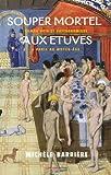 Souper mortel aux étuves : Roman noir et gastronomique à Paris au Moyen-Age