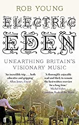 Electric Eden: Unearthing Britain's Visionary Music by Rob Young (2011-08-04)