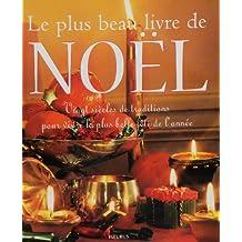 Le plus beau livre de Noël. Vingt siècles de traditions pour vivre la plus belle fête de l'année