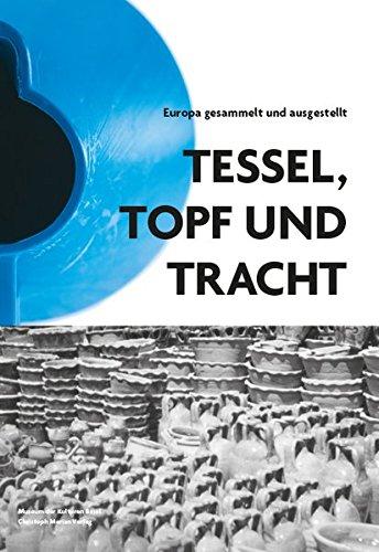Tessel, Topf und Tracht: Europa gesammelt und ausgestellt (Trachten Der Europäischen Länder)