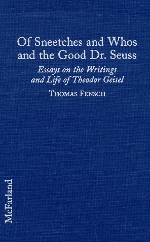 Of Sneetches and Whos and the good Dr. Seuss : essays on the writings and life of Theodor Geisel