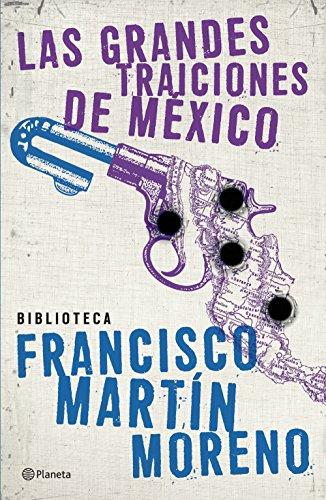 Las grandes traiciones de México por Francisco Martín Moreno