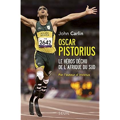 Oscar Pistorius. Le héros déchu de l'Afrique du Sud (DOCUMENTS (H.C))