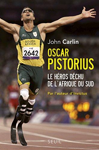 Oscar Pistorius. Le hros dchu de l'Afrique du Sud: Le hros dchu de l'Afrique du Sud