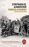 Frères d'armes : Compagnie E, 506e régiment d'infanterie parachutiste, 101e division aéroportée; du débarquement en Normandie au nid d'aigle de Hitler...