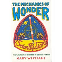 The Mechanics of Wonder: The Creation of the Idea of Science Fiction (Liverpool Science Fiction Texts & Studies)