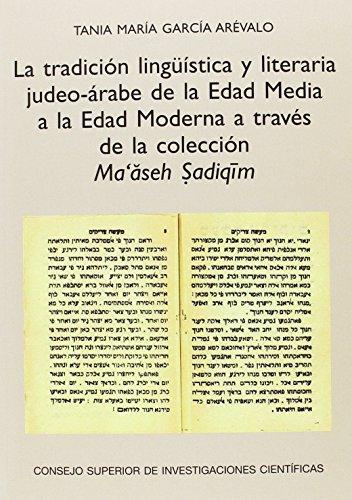 La tradición lingüística y literaria judeo-árabe de la Edad Media a la Edad Moderna a través de la colección Ma'aseh Sadiqim (Estudios Bíblicos, ... Serie Estudios Hispanos-Judíos Medievales)