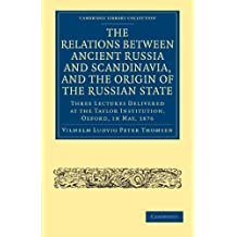 The Relations between Ancient Russia and Scandinavia, and the Origin of the Russian State: Three Lectures Delivered at the Taylor Institution. Oxford, ... Library Collection - European History)