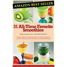 31 All-Time Favorite Smoothies: A special selection of original healthy smoothie recipes full of nutrition information that will impress your family and ... (Healthy Smoothies Book 5) (English Edition)