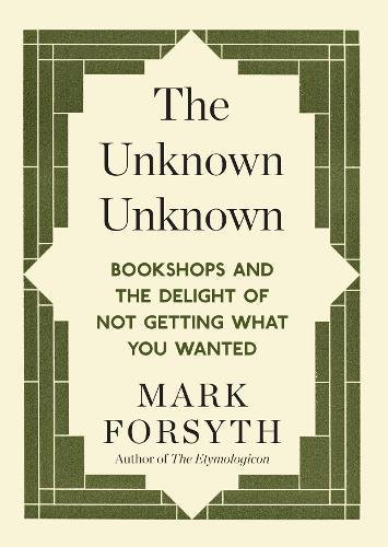 The Unknown: Bookshops and the Delight of Not Getting What You Wanted