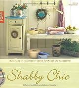 Shabby Chic: Materialien, Grundtechniken, Ideen für Möbel und Accessoires