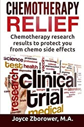 Chemotherapy Relief: Chemotherapy Research Results to Protect You From Chemo Side Effects (Chemotherapy Self Help Series) (Volume 4) by Joyce Zborower M.A. (2016-04-24)