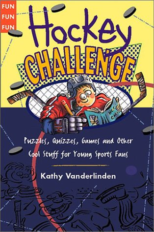 Hockey Challenge: Puzzles, Quizzes, Games and Other Cool Stuff for Young Sports Fans por Kathy Vanderlinden