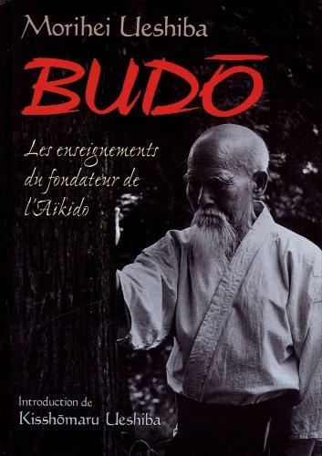 Budo : Les enseignements du fondateur de l'akido
